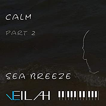 Calm (Sea Breeze, Pt. 2)
