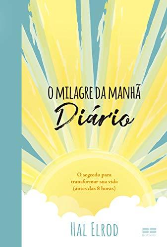 O milagre da manhã: Diário: O segredo para transformar sua vida (antes das 8 horas)