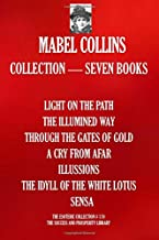 Mabel Collins Collection — Seven Books: (LIGHT ON THE PATH; THE ILLUMINED WAY; THROUGH THE GATES OF GOLD; A CRY FROM AFAR; ILLUSSIONS; THE IDYLL OF THE WHITE LOTUS; SENSA) (The Esoteric Collection)