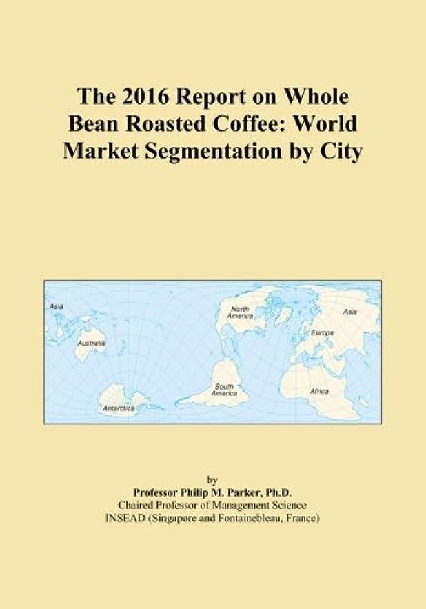 ナチュラル特別に応答The 2016 Report on Whole Bean Roasted Coffee: World Market Segmentation by City
