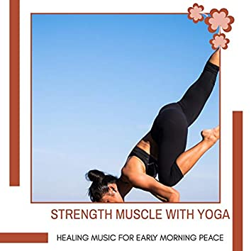 Strength Muscle With Yoga - Healing Music For Early Morning Peace