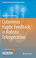 Cutaneous Haptic Feedback in Robotic Teleoperation (Springer Series on Touch and Haptic Systems)
