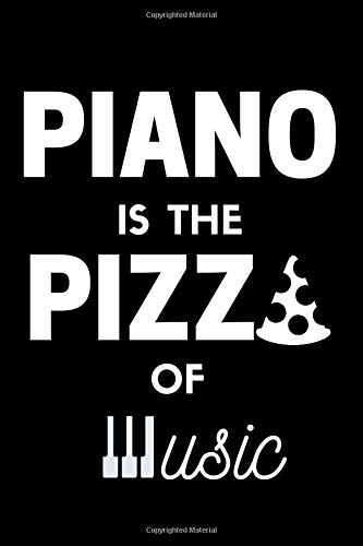 Piano Is The Pizza Of Music: Blank Lined Journal Notebook, Funny Piano Notebook, Piano notebook, Pizza Journal, Ruled, Writing Book, Notebook for ... gifts, For Pianists and For Pizza Lovers