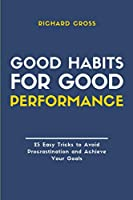 Good Habits for Good Performance: 25 Easy Tricks to Avoid Procrastination and Achieve Your Goals