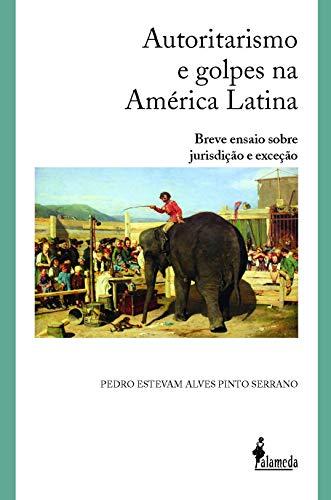 Autoritarismo e golpes na América Latina: Breve Ensaio Sobre Jurisdição e Exceção