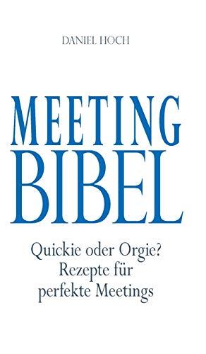 Meeting Bibel: Quickie oder Orgie? Rezepte für perfekte Meetings