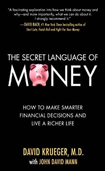 The Secret Language of Money: How to Make Smarter Financial Decisions and Live a Richer Life by [David Krueger, John David Mann]