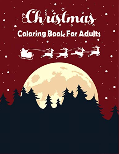 Christmas Coloring Book For Adults: Perfect gift for adults women men teenagers girls Winter Coloring For Seniors, Beginners & Anyone Who Enjoys Easy ... trees patterns Santa's to colour book funny