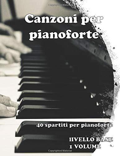 Canzoni per pianoforte: 40 spartiti per pianoforte, livello base