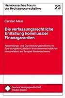 Die verfassungsrechtliche Entfaltung kommunaler Finanzgarantien: Anwendungs- und Durchsetzungsprobleme im Spannungsfeld juristisch-finanzwissenschaftlicher Interpretation am Beispiel Niedersachsen