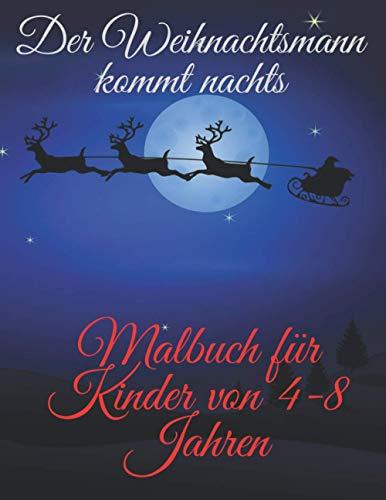 Der Weihnachtsmann kommt nachts. Malbuch für Kinder von 4-8 Jahren: Ausmalbuch zur Weihnachtszeit für kleine Künstler| süße Bilder für Kleinkinder und ... Weihnachtsbäume | Ein wunderbares Geschenk