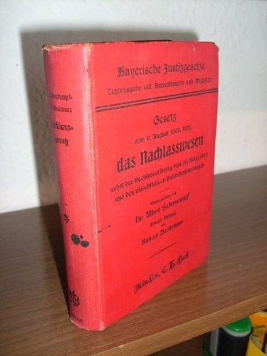 Bayerische Justizgesetze - Textausgabe mit Anmerkungen und Register. Gesetz vom 9. August 1902, betr. das Nachlasswesen nebst der Nachlassverordnung vom 20. März 1903 und den einschlägigen Nebenbestimmungen.