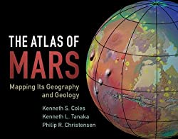 Image: The Atlas of Mars: Mapping its Geography and Geology 1st Edition | Hardcover: 300 pages | by Kenneth S. Coles (Author), Kenneth L. Tanaka (Author), Philip R. Christensen (Author). Publisher: Cambridge University Press; 1st edition (October 10, 2019)