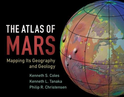The Atlas of Mars: Mapping its Geography and Geology