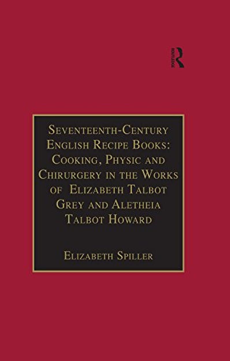 木製部屋を掃除する酸っぱいSeventeenth-Century English Recipe Books: Cooking, Physic and Chirurgery in the Works of  Elizabeth Talbot Grey and Aletheia Talbot Howard: Essential Works ... Series III, Part Three) (English Edition)