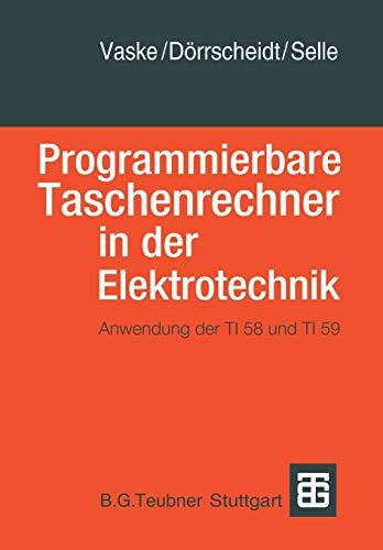 Programmierbare Taschenrechner in der Elektrotechnik: Anwendung der TI58 und TI59 (Advanced Lectures in Mathematics) (German Edition)