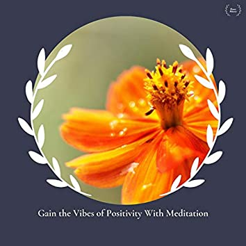 Gain The Vibes Of Positivity With Meditation