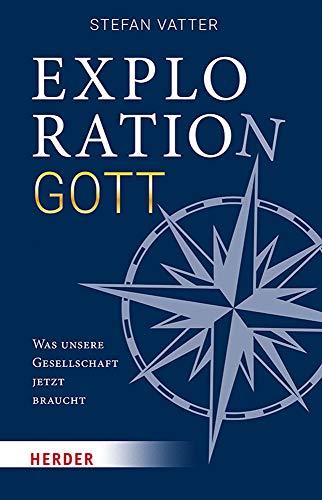 Exploration Gott: Was unsere Gesellschaft jetzt braucht