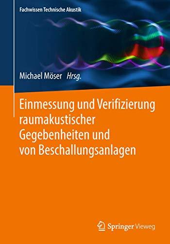 Einmessung und Verifizierung raumakustischer Gegebenheiten und von Beschallungsanlagen (Fachwissen Technische Akustik)
