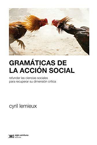 Gramáticas de la acción social: Refundar las ciencias sociales para profundizar su dimensión crítica (Sociología y Política (serie Rumbos teóricos))