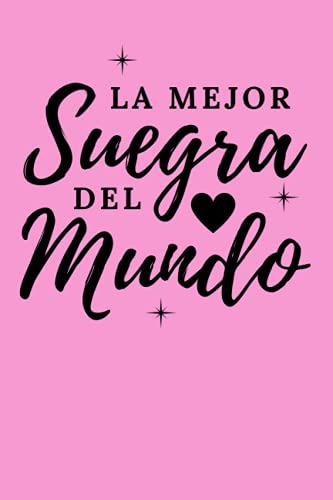 La Mejor Suegra Del Mundo: Hispanic Mother In Law Journal (6 x 9) Blank Lined Spanish Appreciation Gift for Mothers Day (120 Pages) Regalo Para Suegras y Mujeres Latinas