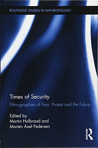 Image of Times of Security: Ethnographies of Fear, Protest and the Future (Routledge Studies in Anthropology)