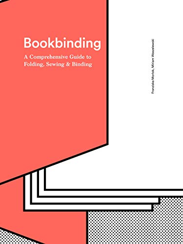 Bookbinding Step By Step Guide To Every Possible Bookbinding Format For Book Designers And Production Staff Ebook Morlok Franziska Waszelewski Miriam Wright Caroline Kindle Store