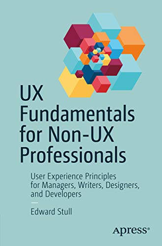 UX Fundamentals for Non-UX Professionals: User Experience Principles for Managers, Writers, Designers, and Developers (English Edition)
