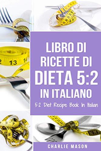 Libro Di Ricette Di Dieta 5:2 In Italiano/ 5:2 Diet Recipe Book In Italian