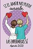 Si el amor no puede curarlo, las enfermeras si. Agenda 2021: Tema Enfermera Medicina Agenda Mensual y Semanal + Organizador Diario I Planificador Semana Vista A4