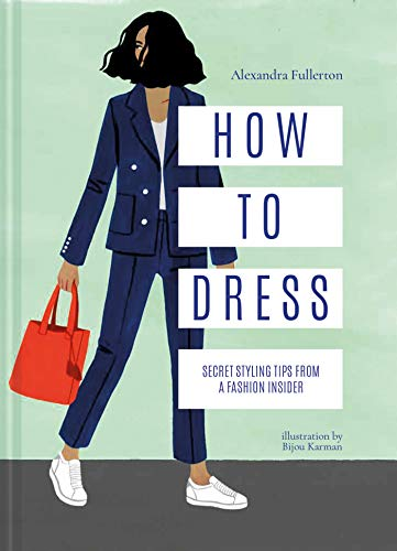 How to Dress: Style yourself like a fashion editor
