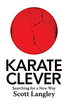 Karate Clever: Searching for a New Way by [Scott Langley]