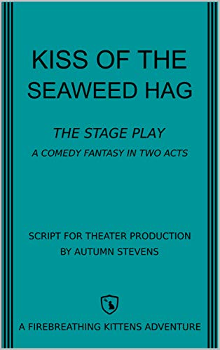 Kiss of the Seaweed Hag: The Stage Play: A Comedy Fantasy in Two Acts (Firebreathing Kittens Podcast Adventure) (English Edition)