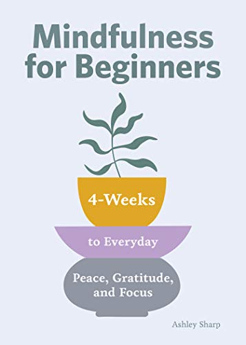 Mindfulness for Beginners: 4 Weeks to Peace, Gratitude, and Focus