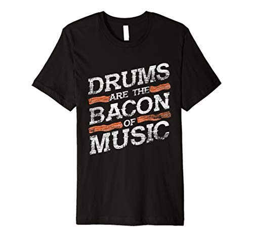 Drums Are The Bacon Of Music - Drummer Gifts - Drums Premium T-Shirt