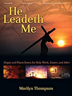 He Leadeth Me: Organ and Piano Duets for Holy Week, Easter, and After