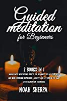 Guided Meditation for Beginners: 2 Books in 1 - Mindfulness Meditations scripts for Beginners: relax your body and mind, overcome depression, anxiety and let stress fly away with relaxation techniques