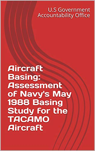 Aircraft Basing: Assessment of Navy's May 1988 Basing Study for the TACAMO Aircraft (English Edition)