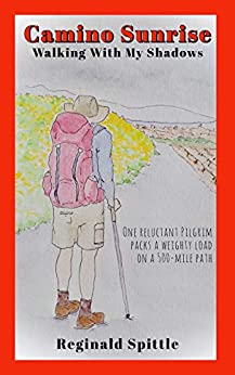 Camino Sunrise-Walking With My Shadows: One reluctant pilgrim packs a weighty load on a 500-mile path by [Reginald Spittle, Susan Spittle]