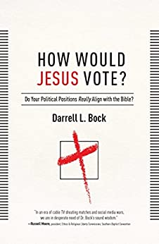 How Would Jesus Vote?: Do Your Political Views Really Align With The Bible? by [Darrell L Bock]