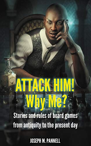 Attack him! Why me?: Stories and rules of board games from antiquity to the present day (English Edition)