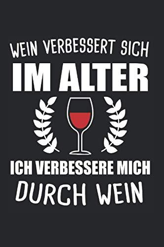 Wein Verbessert Sich Im Alter Ich Verbessere Mich Durch Wein: Wein & Rotwein Notizbuch 6' x 9' Weißwein Geschenk für Riesling & Weinschorle