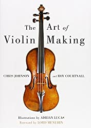 Image: The Art of Violin Making, by Chris Johnson (Author). Publisher: Robert Hale; First Edition edition (1999)