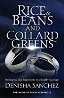 Rice and Beans and Collard Greens: Finding the Vital Ingredients to a Healthy Marriage