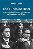 Les furies de Hitler - Comment les femmes allemandes ont participé à la Shoah - TALLANDIER - 01/04/2016