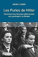 Les furies de Hitler - Comment les femmes allemandes ont participé à la Shoah de Wendy Lower