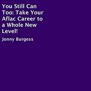 You Still Can Too: Take Your Aflac Career to a Whole New Level!                   By:                                                                                                                                 Jonny Burgess                               Narrated by:                                                                                                                                 Bruce Enrietto                      Length: 5 hrs and 22 mins     Not rated yet     Overall 0.0