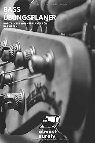 Bass Übungsplaner | Notizbuch und Wochenplaner für Bassisten: inkl. Seiten mit Notenlinien und Tabs für Kompositionen und Übungen