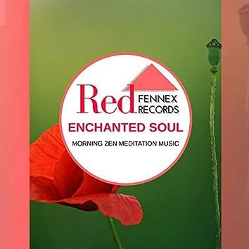 Enchanted Soul - Morning Zen Meditation Music