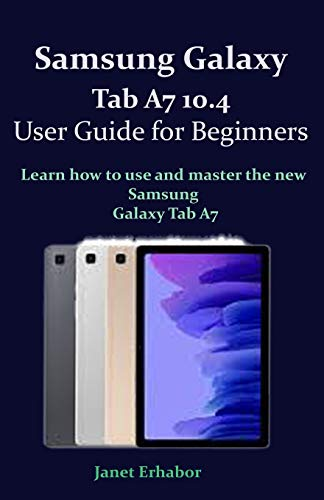 Samsung Galaxy Tab A7 10.4 User Guide for Beginners: Learn how to use and master the new Samsung Galaxy Tab A7